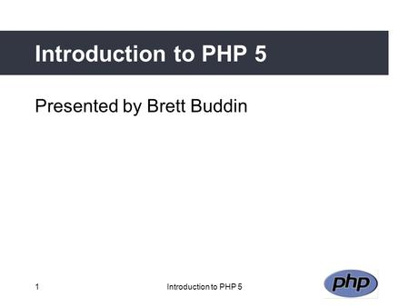 1Introduction to PHP 5 Presented by Brett Buddin.