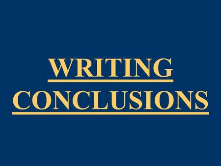 WRITING CONCLUSIONS. CONCLUSION The PURPOSE of CONCLUDING PARAGRAPHS BRING the ESSAY FULL CIRCLE.