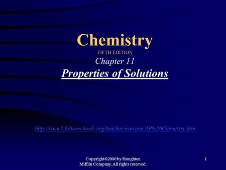 Copyright©2000 by Houghton Mifflin Company. All rights reserved. 1 Chemistry FIFTH EDITION Chapter 11 Properties of Solutions