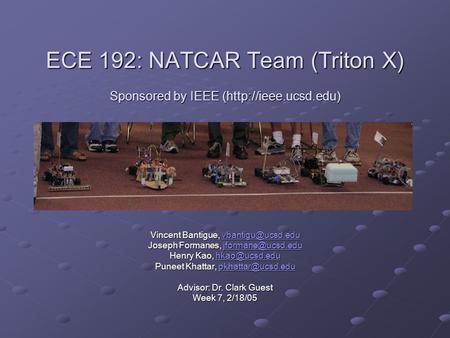 ECE 192: NATCAR Team (Triton X) Sponsored by IEEE (http://ieee.ucsd.edu) Vincent Bantigue,  Joseph Formanes,