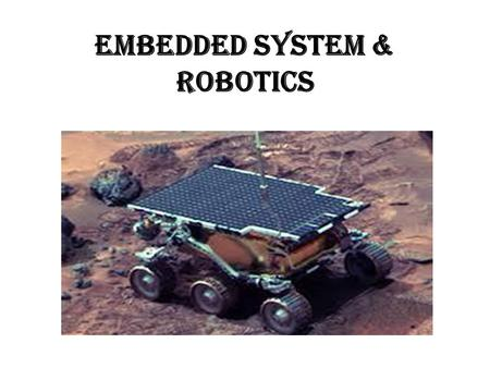 EMBEDDED SYSTEM & ROBOTICS. Introduction to robotics Robots are machines capable of carrying out a complex series of actions automatically. Robotics is.