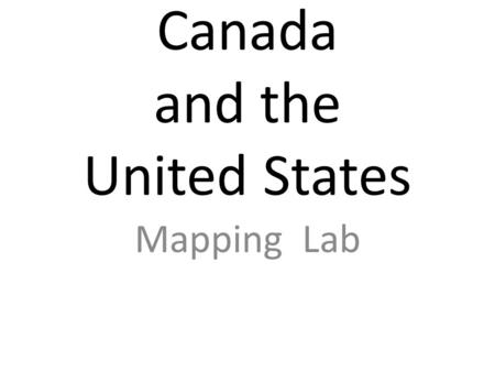 Canada and the United States Mapping Lab. Look carefully at this map. Remember what you see.