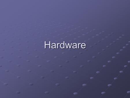Hardware. Learning Objectives Define the terms associated with computer hardware, describe how the elements of the system relate to one another and practise.