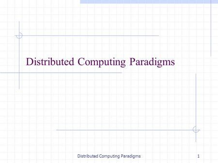 "Distributed Computing Paradigms1. 2 Paradigms for Distributed Applications Paradigm means ""a pattern, example, or model."" In the study of any subject."