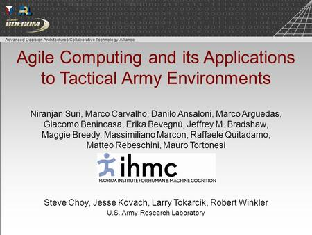 Advanced Decision Architectures Collaborative Technology Alliance Agile Computing and its Applications to Tactical Army Environments Niranjan Suri, Marco.