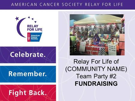 Relay For Life of (COMMUNITY NAME) Team Party #2 FUNDRAISING.