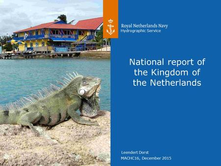 MACHC16, December 2015 Hydrographic Service Leendert Dorst National report of the Kingdom of the Netherlands.