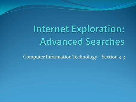 Computer Information Technology – Section 3-3. The Internet Objectives: The Student will: 1. Understand different methods of defining keywords for a search.