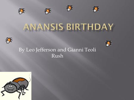 By Leo Jefferson and Gianni Teoli Rush. One scorching hot day Anansi bumped into Hippo. Anansi asked Hippo if he wanted to come to his birthday party.