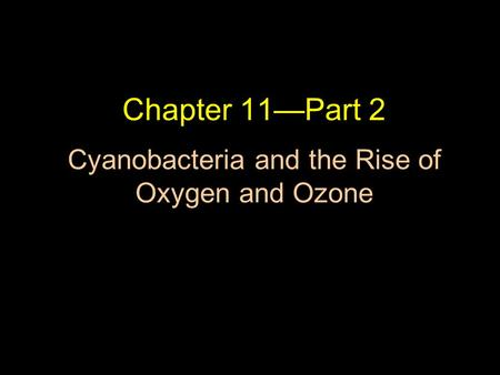 Chapter 11—Part 2 Cyanobacteria and the Rise of Oxygen and Ozone.