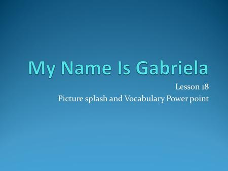 Lesson 18 Picture splash and Vocabulary Power point.