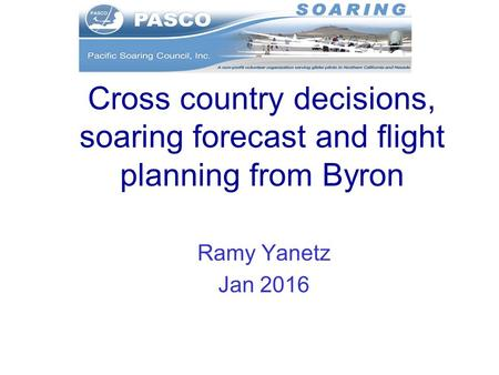 Cross country decisions, soaring forecast and flight planning from Byron Ramy Yanetz Jan 2016.