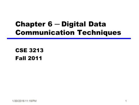 1/30/2016 11:20 PM1 Chapter 6 ─ Digital Data Communication Techniques CSE 3213 Fall 2011.