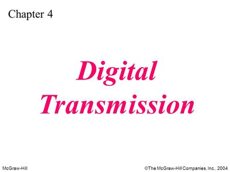 McGraw-Hill©The McGraw-Hill Companies, Inc., 2004 Chapter 4 Digital Transmission.