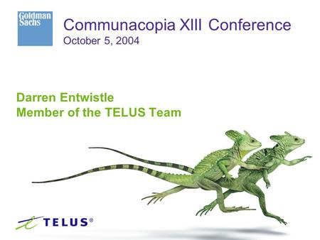 Darren Entwistle Member of the TELUS Team Communacopia XIII Conference October 5, 2004.