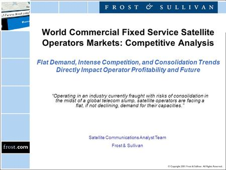 World Commercial Fixed Service Satellite Operators Markets: Competitive Analysis Flat Demand, Intense Competition, and Consolidation Trends Directly Impact.