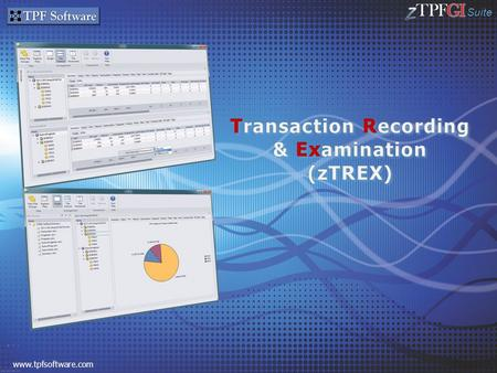 Suite www.tpfsoftware.com. Suite Reasons for zTREX Capabilities of zTREX zTREX Viewer Details.