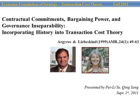 Contractual Commitments, Bargaining Power, and Governance Inseparability: Incorporating History into Transaction Cost Theory Argyres & Liebeskind (1999)AMR,