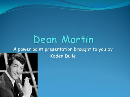 A power point presentation brought to you by Kaden Dulle.