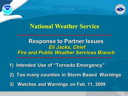 "1 National Weather Service Response to Partner Issues Eli Jacks, Chief Fire and Public Weather Services Branch 1) Intended Use of ""Tornado Emergency"" 2)"