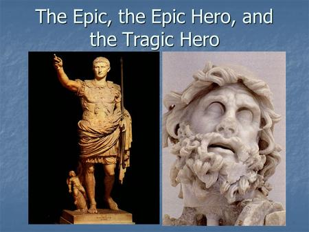 The Epic, the Epic Hero, and the Tragic Hero. The Epic Poem The epic poem is a long, narrative poem that tells about the adventures of a hero who reflects.