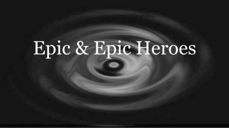 Epic & Epic Heroes. What Is An Epic? A long story in poem form. An epic has a hero. The epic is the story of the hero's travels and his fights with monsters.