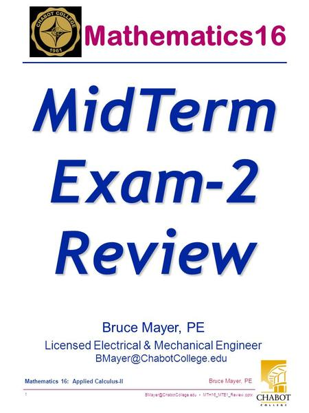 MTH16_MTE1_Review.pptx 1 Bruce Mayer, PE Mathematics 16: Applied Calculus-II Bruce Mayer, PE Licensed Electrical & Mechanical.