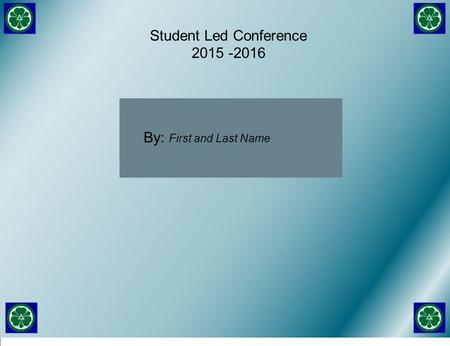 Student Led Conference 2015 -2016 By: First and Last Name.