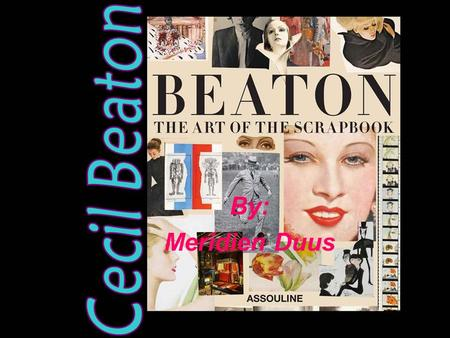 By: Meridien Duus. Biography Cecil Beaton was born on January 14 1904, in London, England. Cecil went to University of Cambridge's St. John's College.