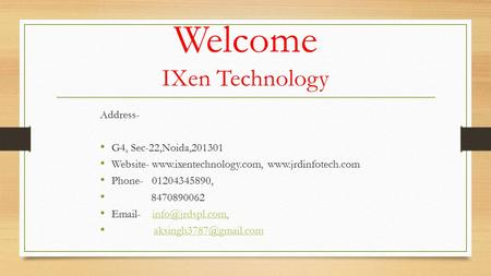 Welcome IXen Technology Address- G4, Sec-22,Noida,201301 Website-   Phone- 01204345890, 8470890062  -