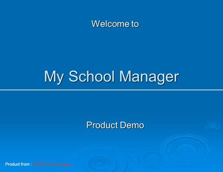 My School Manager Welcome to Product Demo Product from : INTEG Technologies.