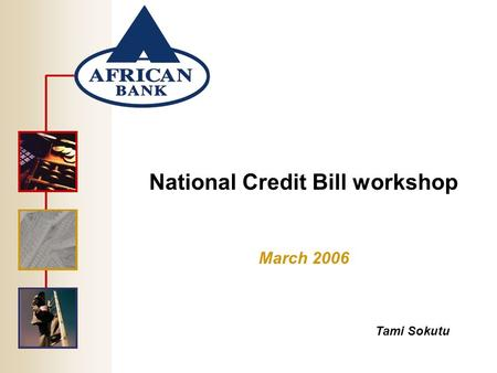 National Credit Bill workshop March 2006 Tami Sokutu.