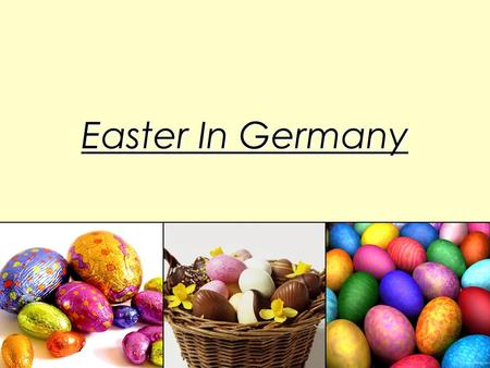 Easter In Germany. In Germany, Easter begins on the Good Friday with the draping of cross. It is on this day, people eat fish as a part of Easter feast.In.