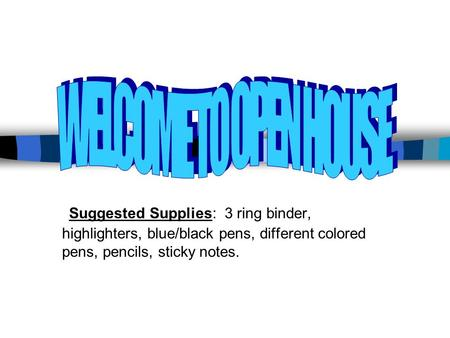 Suggested Supplies: 3 ring binder, highlighters, blue/black pens, different colored pens, pencils, sticky notes.