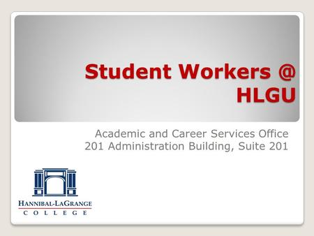 Student HLGU Academic and Career Services Office 201 Administration Building, Suite 201.