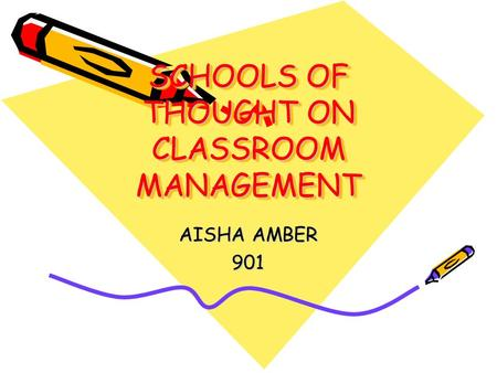 SCHOOLS OF THOUGHT ON CLASSROOM MANAGEMENT