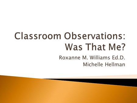 Roxanne M. Williams Ed.D. Michelle Hellman. How many years of teaching experience do you have? 1. Pre-service 2. 0-2 3. 3-5 4. 6-10 5. 11-over.