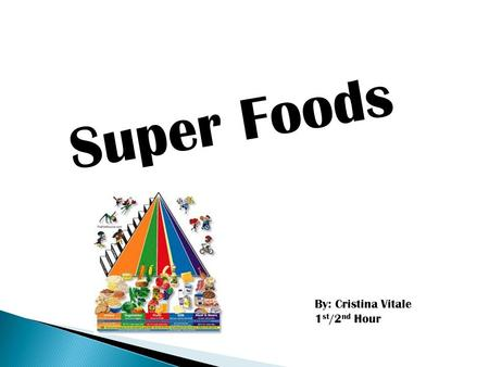 Super Foods By: Cristina Vitale 1 st /2 nd Hour.  Extraordinary Health Benefits  Contains Various Vitamins & Minerals  Contains Antioxidants  Promotes.