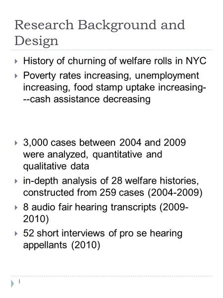 Research Background and Design  History of churning of welfare rolls in NYC  Poverty rates increasing, unemployment increasing, food stamp uptake increasing-