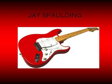 JAY SPAULDING. ABOUT ME I AM JUST ME. DON'T LIKE IT, I DON'T CARE. I HAVE SIX BROTHERS AND ONE SISTER, 2 HORSES, 6 DOGS, 4 CATS, AND BIRD. I LISTEN TO.