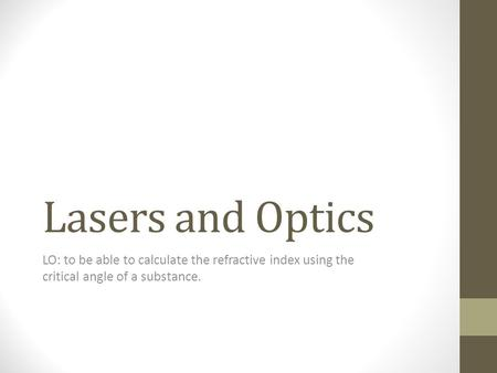 Lasers and Optics LO: to be able to calculate the refractive index using the critical angle of a substance.