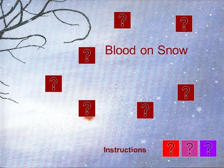 Blood on Snow Instructions. I remember the night she arrived, frightened and alone. We couldn't turn her away, but who was going to give up their bed?