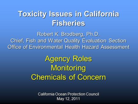Toxicity Issues in California Fisheries Robert K. Brodberg, Ph.D. Chief, Fish and Water Quality Evaluation Section Office of Environmental Health Hazard.