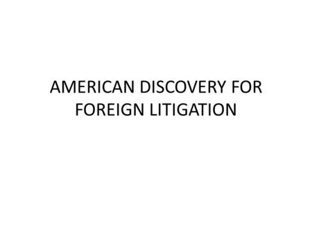 "AMERICAN DISCOVERY FOR FOREIGN LITIGATION. The Federal statute:28 USC 1782(a) ""The district court of the district in which a person resides of is found."