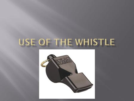 The whistle is probably the single most important piece of equipment that a referee has.  Imagine how hard it would be to officiate a match without.