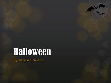 Halloween By Natalie Branand. Origins of Halloween  Ancient Celtic holiday of Samhain 2000 years ago.  Market end of harvest season and they believed.