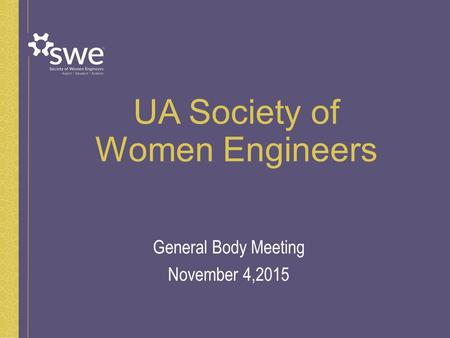 UA Society of Women Engineers General Body Meeting November 4,2015.