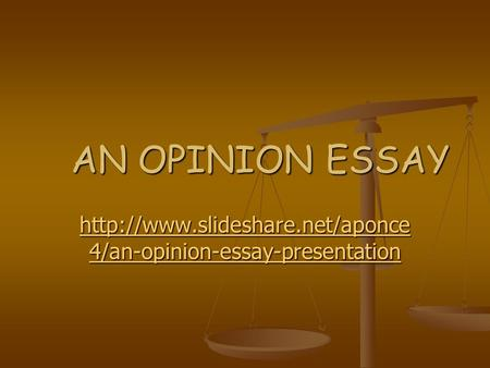 AN OPINION ESSAY  4/an-opinion-essay-presentation  4/an-opinion-essay-presentation.