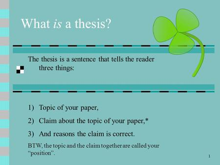 thesis claim and reason The thesis statement is the sentence that states the main idea of a writing assignment and helps control the ideas within the paper it is not merely a topic it often reflects an opinion or judgment that a writer has made about a reading or personal experience for instance: tocqueville believed that the domestic role most.