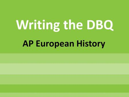 Writing the DBQ AP European History. Two Parts: Four Sections.